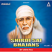 Shirdi Sai Bhajans Vol 2 by Usha Raj
