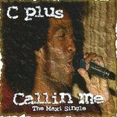 Cplus Callin Me. by Cplus