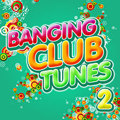 Banging Club Tunes 2 by Various Artists