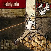 To The Sons & Daughters Of Woody Guthrie by Red City Radio