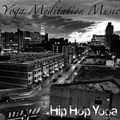 Hip Hop Yoga: For Relaxation & Meditation for the Urban Lifestyle by Yoga Meditation Music