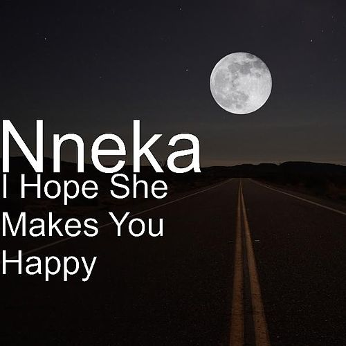 I Hope She Makes You Happy by Nneka