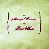The Strange Dreams Of Paul White by Paul White