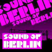 Sound of Berlin - The Finest Club Sounds Selection of House, Electro, Minimal and Techno by Various Artists