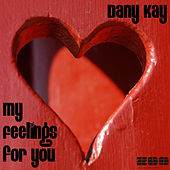 My Feelings For You by Dany Kay