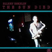 The Sun Died by Ellery Eskelin