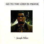 Go To The Lord In Prayer by Joseph Niles