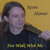 Fire Walk With Me by Kevin Skinner