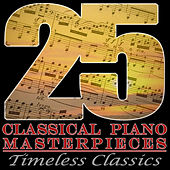 25 Classical Piano Masterpieces: Timeless Classics by Various Artists