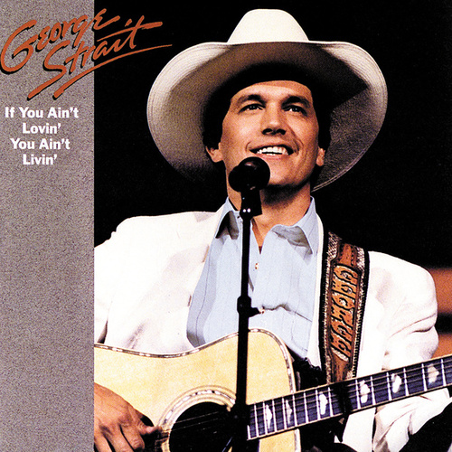 If You Ain't Lovin' You Ain't Livin' by George Strait