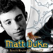 Acoustic Kingdom Underground EP by Matt Duke