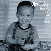 Pentatonic Wars and Love Songs by Otis Taylor