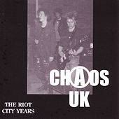 The Riot City Years by Chaos UK