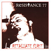 Retaliate First by Resistance 77