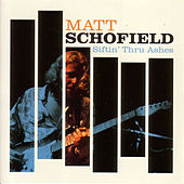 Siftin' Thru Ashes by Matt Schofield