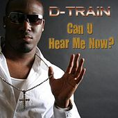 Can U Hear Me Now? by D-Train