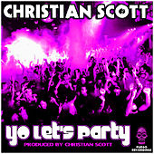 Yo Let's Party by Christian Scott