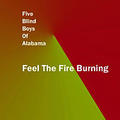 Feel The Fire Burning by The Five Blind Boys Of Alabama