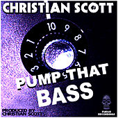 Pump That Bass by Christian Scott