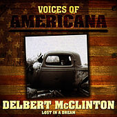 Voices Of Americana: Lost In A Dream by Delbert McClinton
