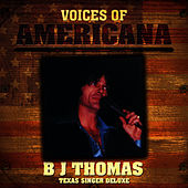 Voices Of Americana: Texas Singer Deluxe by B.J. Thomas