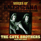 Voices Of Americana: When Love Comes by The Cate Brothers