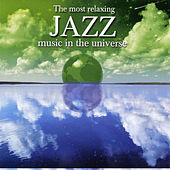 The Most Relaxing Jazz Music in the Universe by Various Artists