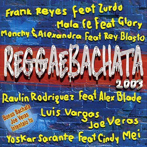 Reggaebachata 2003 by Various Artists