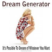 Dream Generator - It's Possible To Dream of Whatever You Want by Binaural