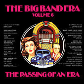 The Big Band Era , Volume 6 - The Passing Of An Era by Various Artists