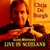 Quiet Moments - Live in Scotland by Chris De Burgh