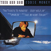 Then And Now by Eddie Money