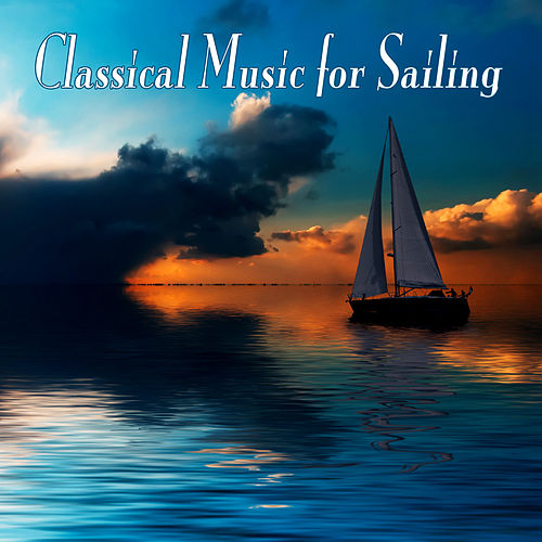Classical Music For Sailing by Various Artists