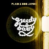 Greedy Baby by Plaid