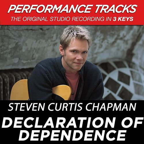 Declaration Of Dependence (Premiere Performance Plus Track) by Steven Curtis Chapman