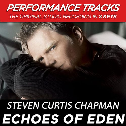 Echoes Of Eden (Premiere Performance Plus Track) by Steven Curtis Chapman