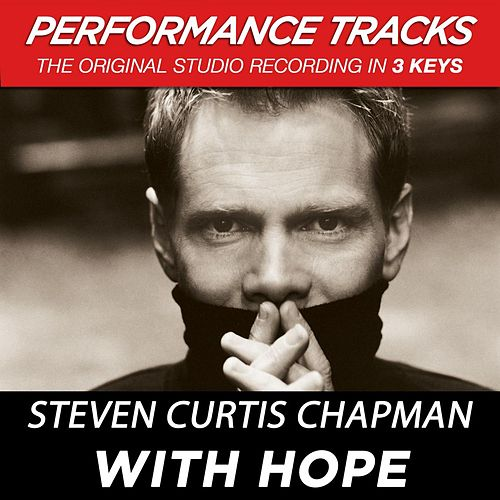 With Hope (Premiere Performance Plus Track) by Steven Curtis Chapman