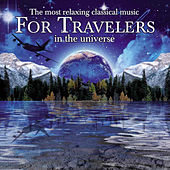 The Most Relaxing Classical Music for Travelers in the Universe by Various Artists