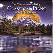 The Ultimate Most Relaxing Classical Piano Music In the Universe by Various Artists