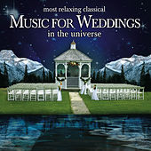 The Most Relaxing Classical Music for Weddings In the Universe by Various Artists