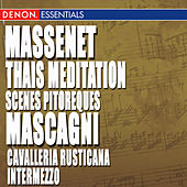 Massenet: Thais Meditation & Scenes Pitoresques - Mascagni: Cavalleria Rusticana, Intermezzo by Various Artists