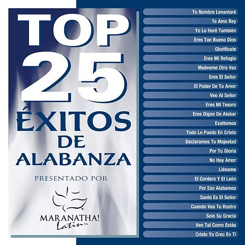 Top 25 Exitos de Alabanza by Maranatha! Latin