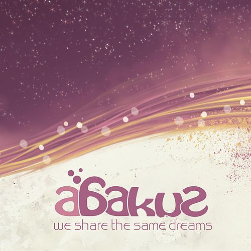 We Share The Same Dream by Abakus
