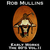 Early Works The 80's Vol. II by Rob Mullins