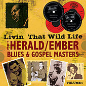 Livin' That Wild Life: Herald/Ember Blues & Gospel Masters, Vol. 1 by Various Artists