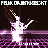 We All Wanna Be Prince (Single) by Felix Da Housecat
