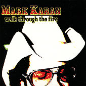 Walk Through The Fire by Mark Karan
