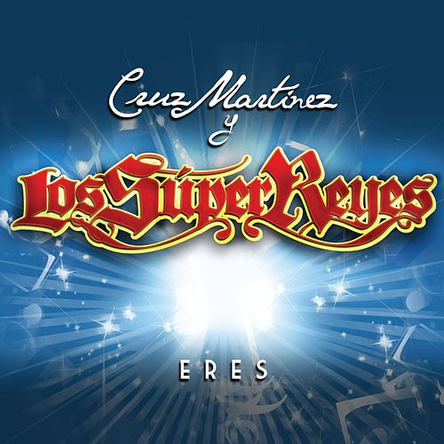 Eres [Bachata Remix] by Cruz Martinez presenta Los Super Reyes