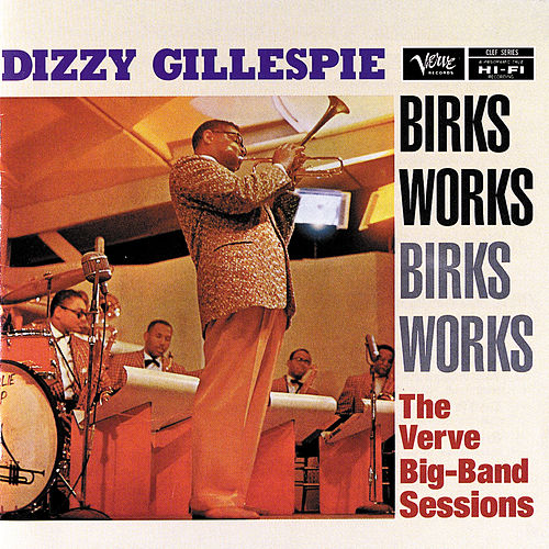 Birks Works: The Verve Big-Band Sessions by Dizzy Gillespie