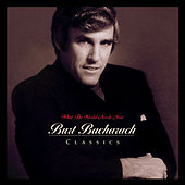 What The World Needs Now: Burt... by Burt Bacharach